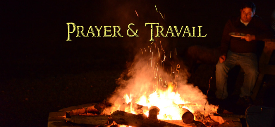 Prayer and Travail- Eating by the fire